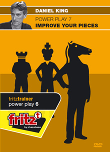 Power Play 7 : Improve your pieces - Daniel King